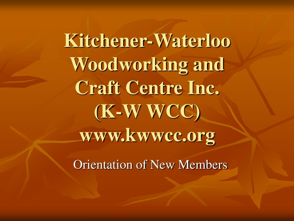 ppt - kitchener-waterloo woodworking and craft centre inc