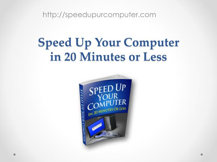 speed up your computer in 20 minutes or less n.