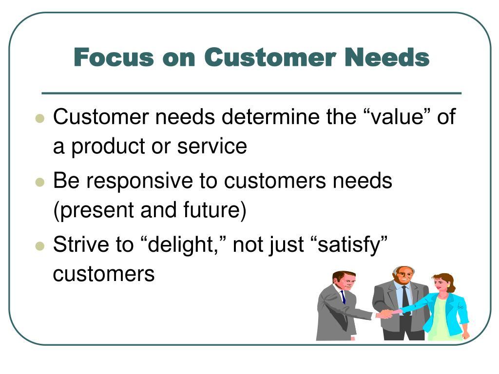 Focus on Customer Needs