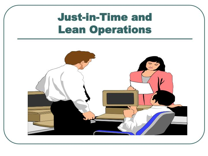 Just in time and lean operations