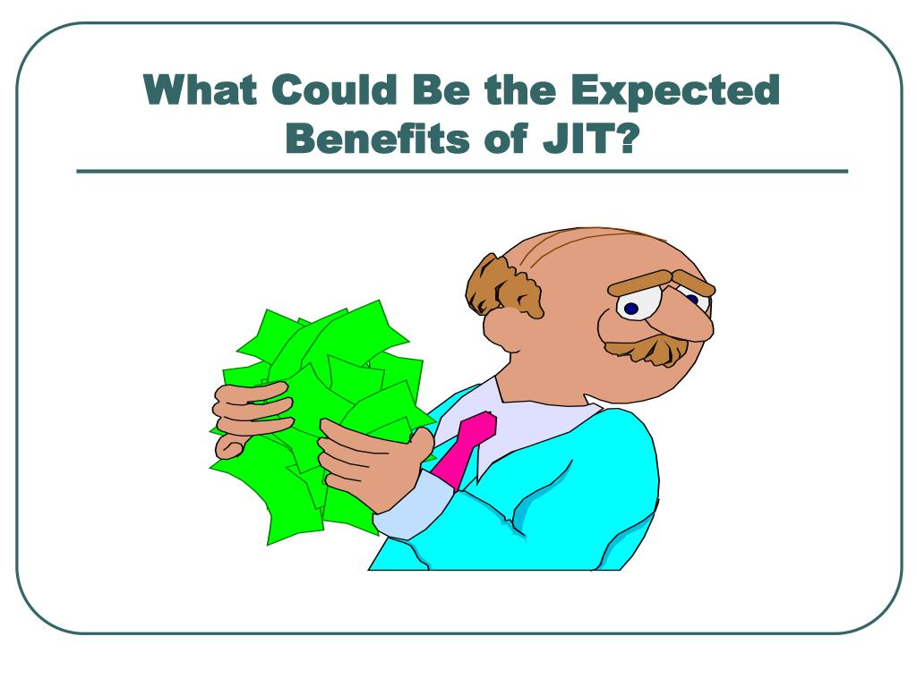What Could Be the Expected Benefits of JIT?