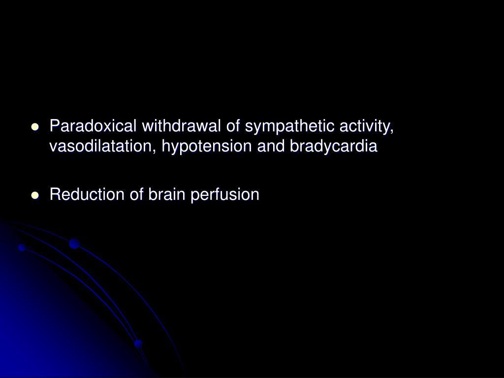 Paradoxical withdrawal of sympathetic activity, vasodilatation, hypotension and bradycardia