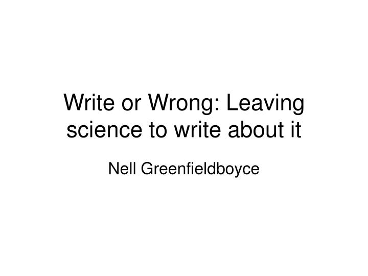 write or wrong leaving science to write about it n.
