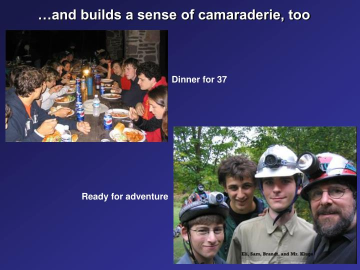 …and builds a sense of camaraderie, too