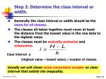step 2 determine the class interval or width