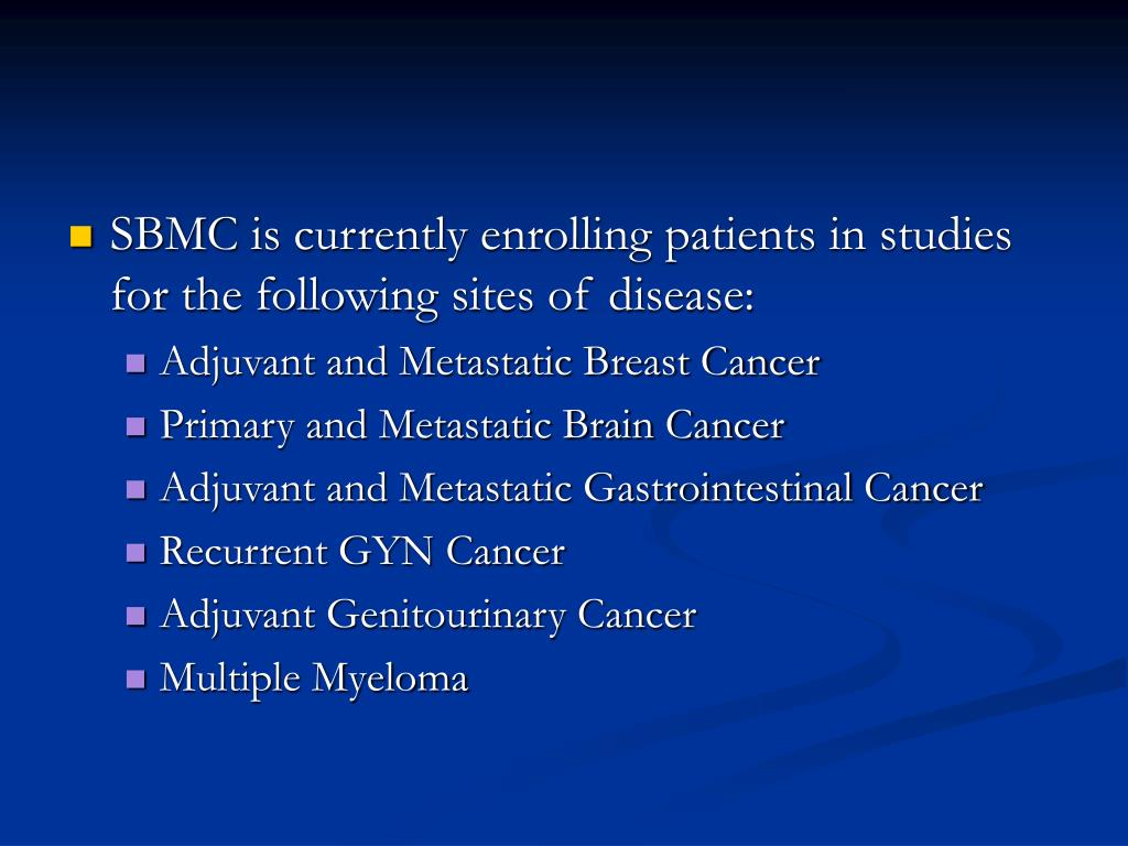 SBMC is currently enrolling patients in studies for the following sites of disease: