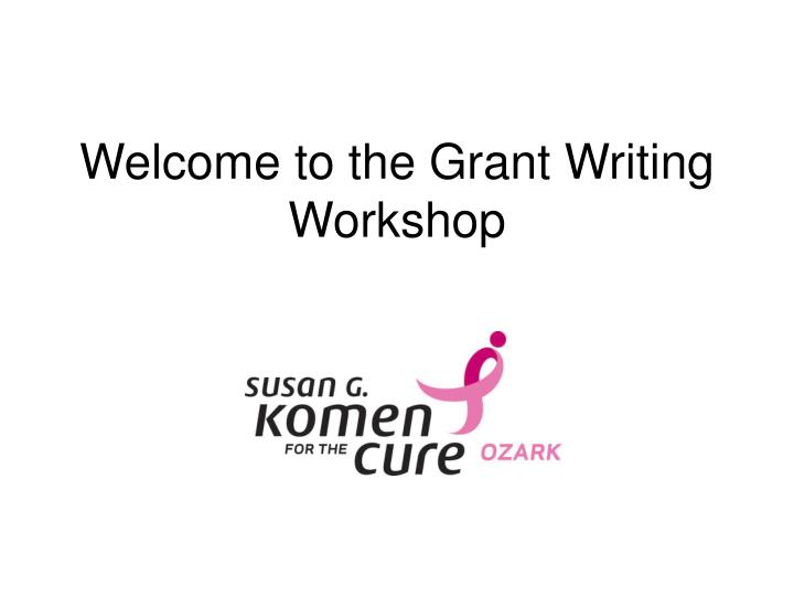 welcome to the grant writing workshop n.