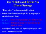 use clicks and bricks to create synergy