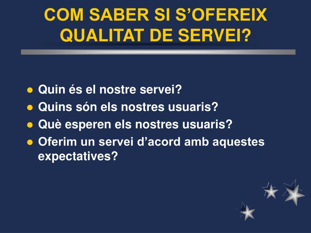 COM SABER SI S'OFEREIX QUALITAT DE SERVEI?