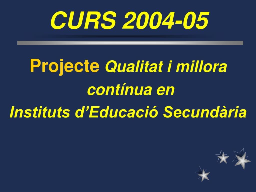 CURS 2004-05