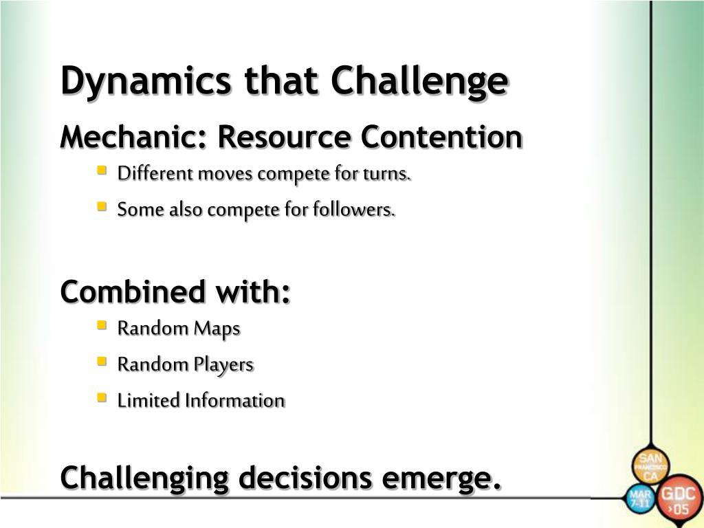 Dynamics that Challenge