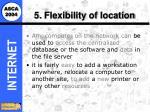5 flexibility of location
