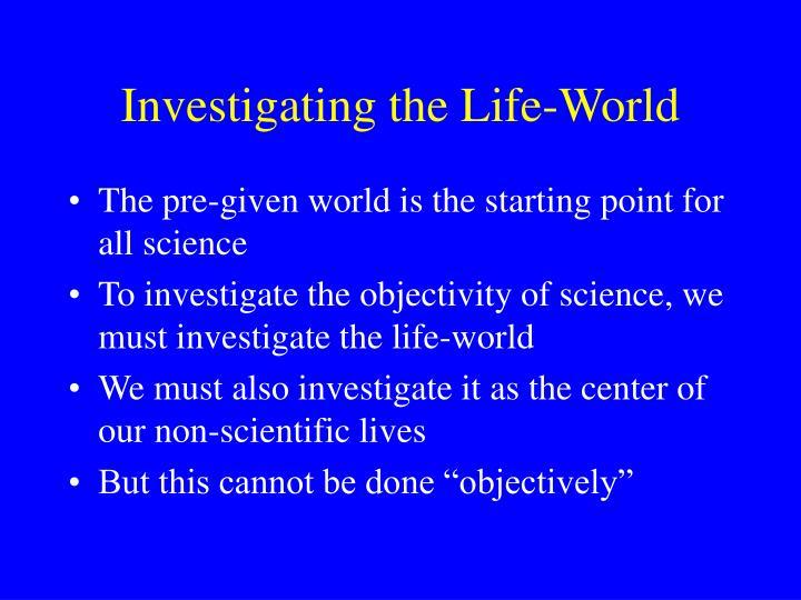 Investigating the life world
