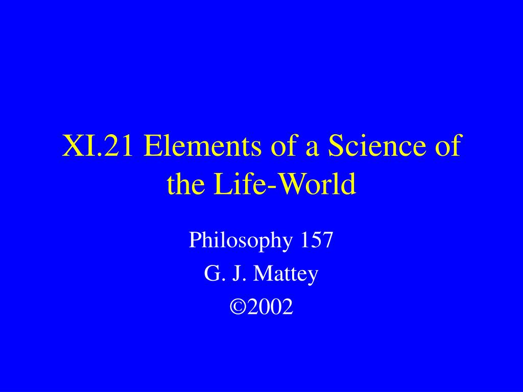 xi 21 elements of a science of the life world l.