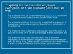 to qualify for the executive employee exemption all of the following tests must be met