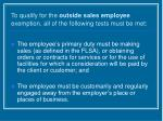 to qualify for the outside sales employee exemption all of the following tests must be met