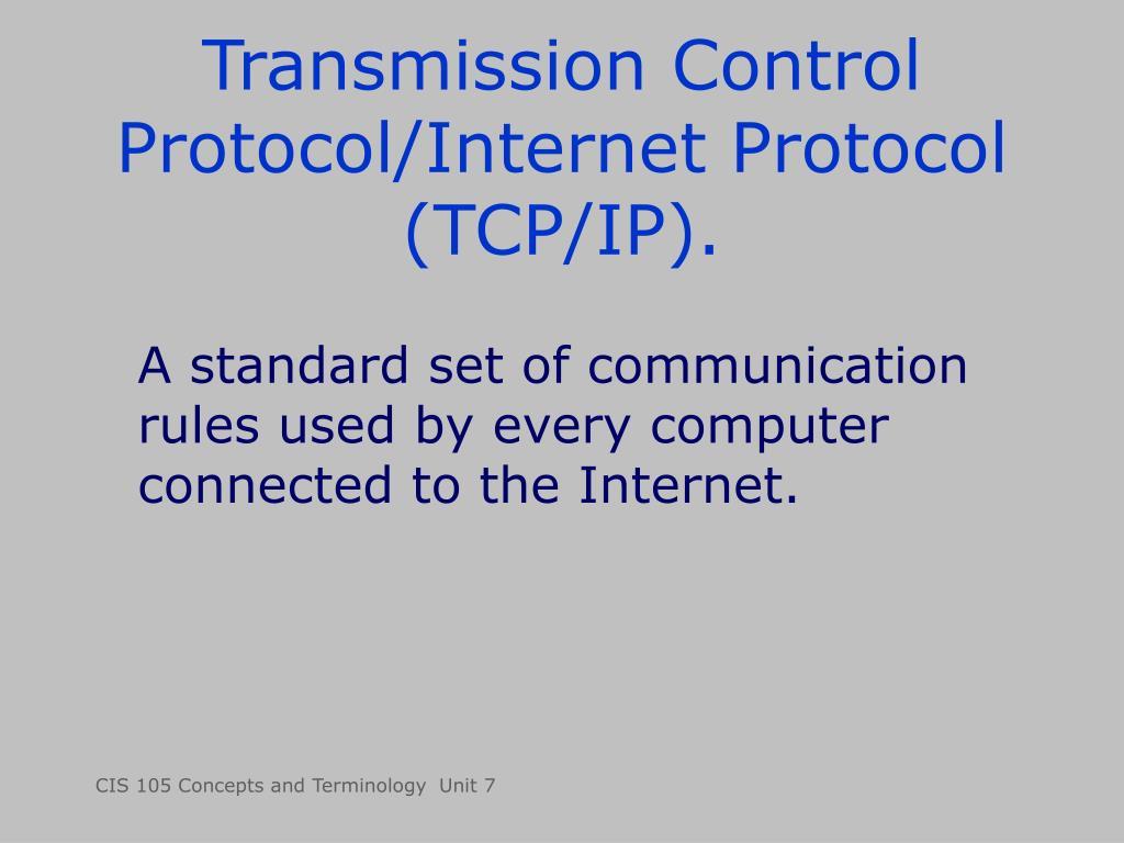 Transmission Control Protocol/Internet Protocol (TCP/IP).