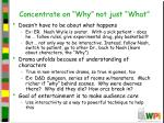 concentrate on why not just what