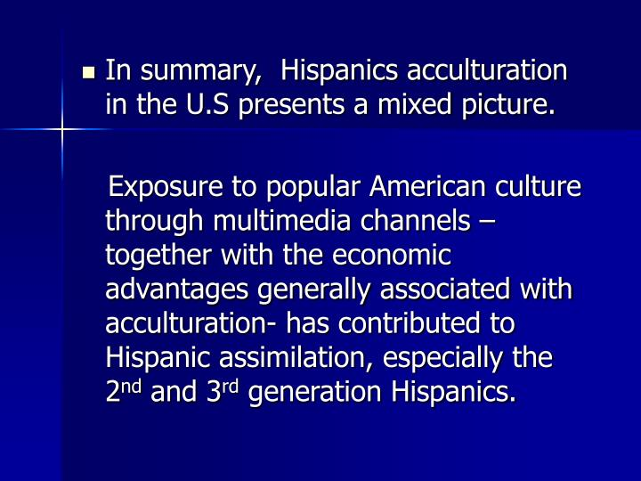 In summary,  Hispanics acculturation in the U.S presents a mixed picture.