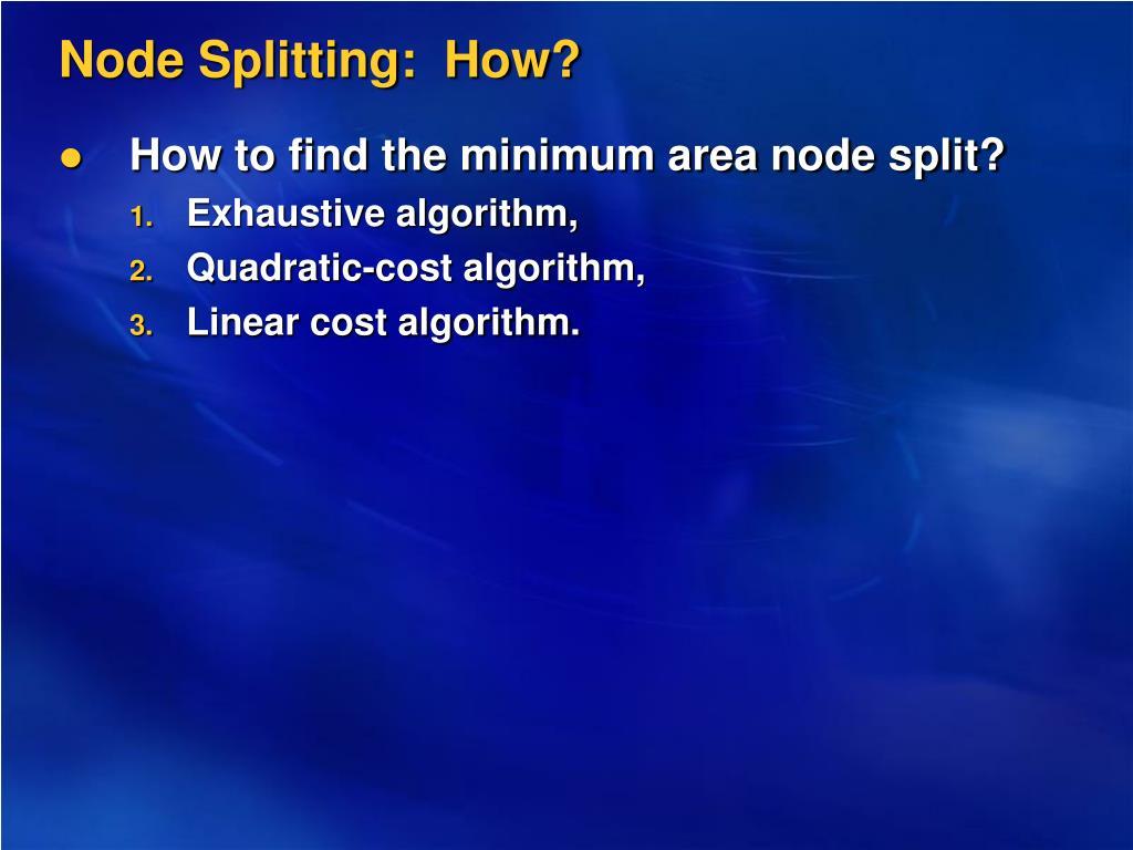 Node Splitting:  How?