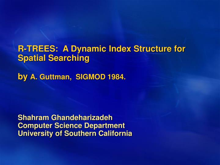 R trees a dynamic index structure for spatial searching by a guttman sigmod 1984
