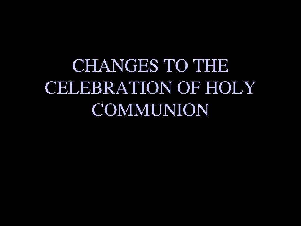 changes to the celebration of holy communion l.