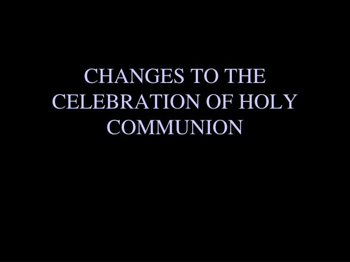 changes to the celebration of holy communion n.