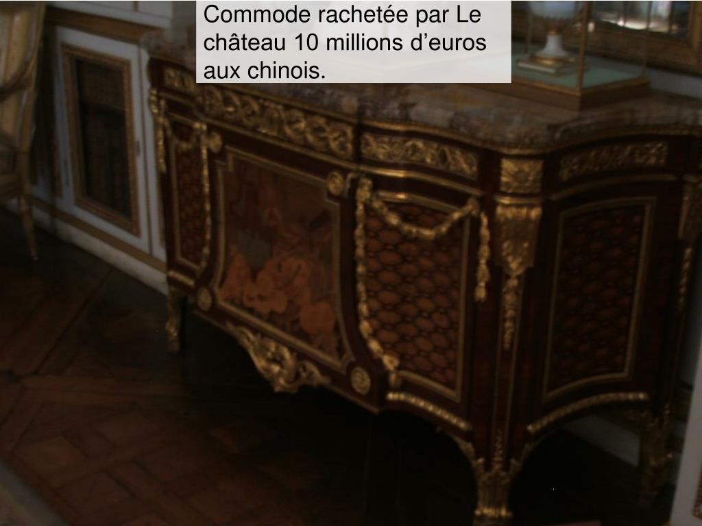 Commode rachetée par Le château 10 millions d'euros aux chinois.