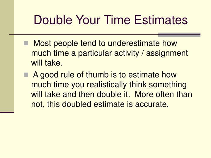 Double Your Time Estimates