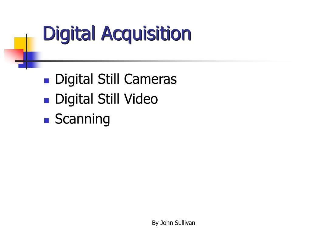 Digital Acquisition