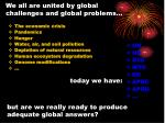 we all are united by global challenges and global problems