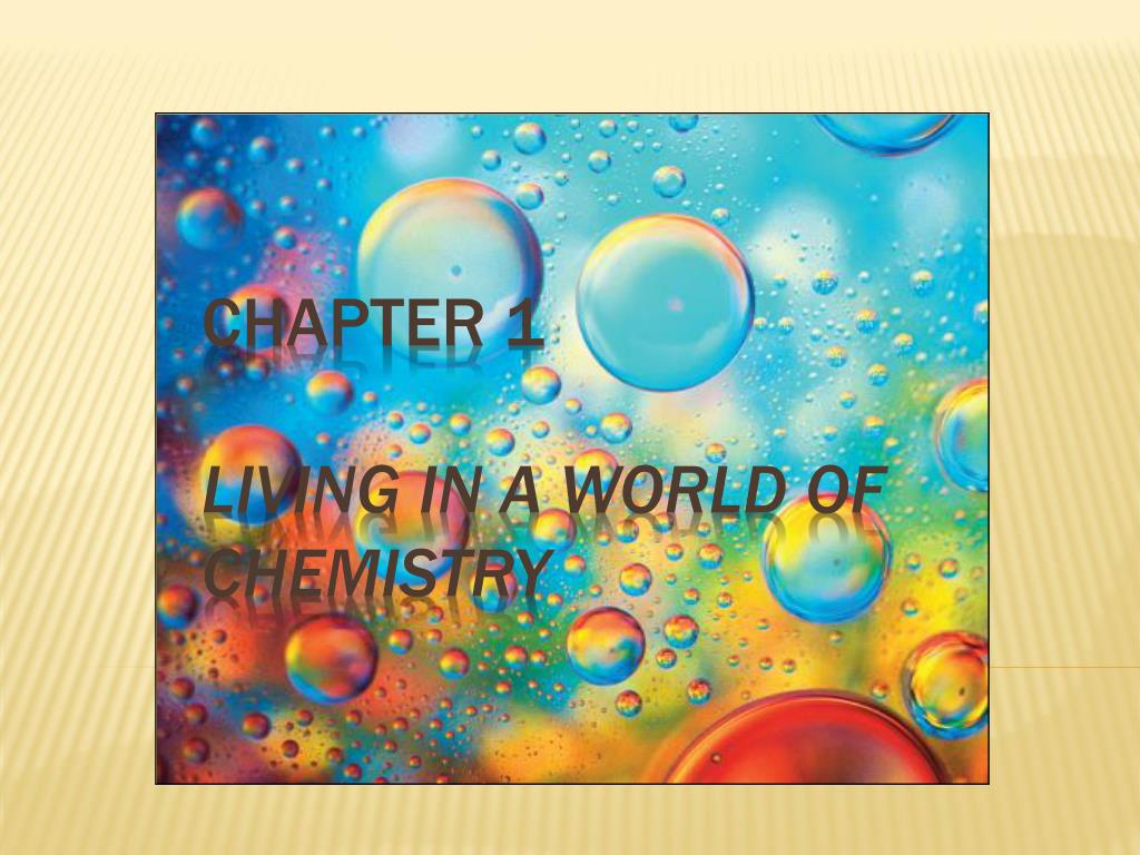 chapter 1 living in a world of chemistry l.