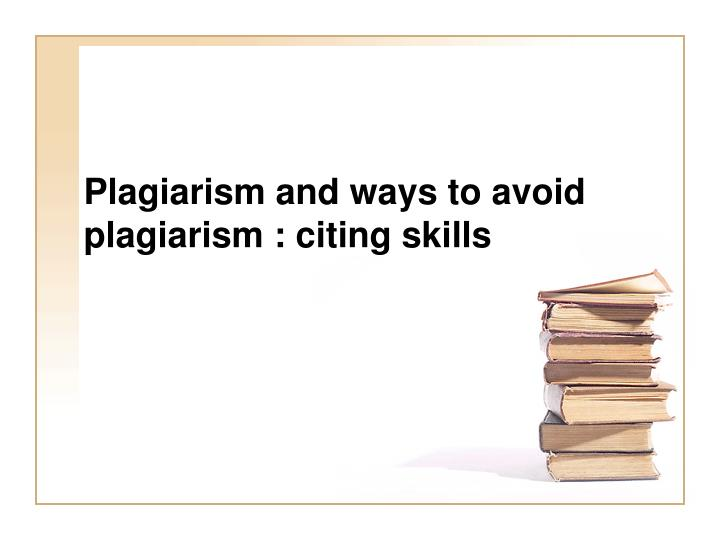 plagiarism and ways to avoid plagiarism citing skills n.