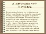 a more accurate view of evolution