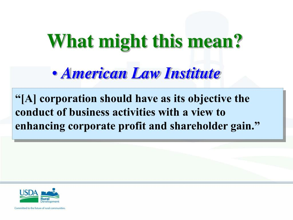"""[A] corporation should have as its objective the conduct of business activities with a view to enhancing corporate profit and shareholder gain."""