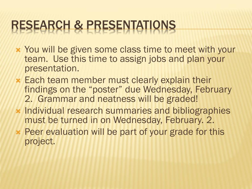 You will be given some class time to meet with your team.  Use this time to assign jobs and plan your presentation.