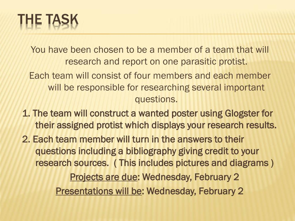You have been chosen to be a member of a team that will research and report on one parasitic protist.