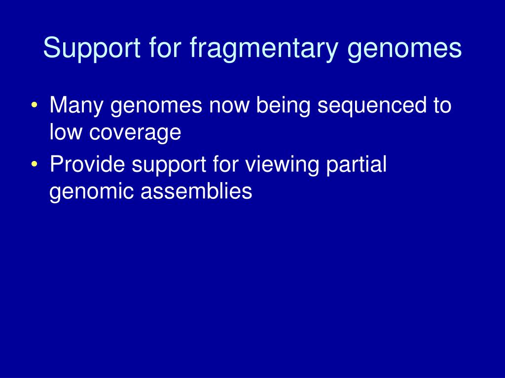 Support for fragmentary genomes