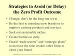 strategies to avoid or delay the zero profit outcome