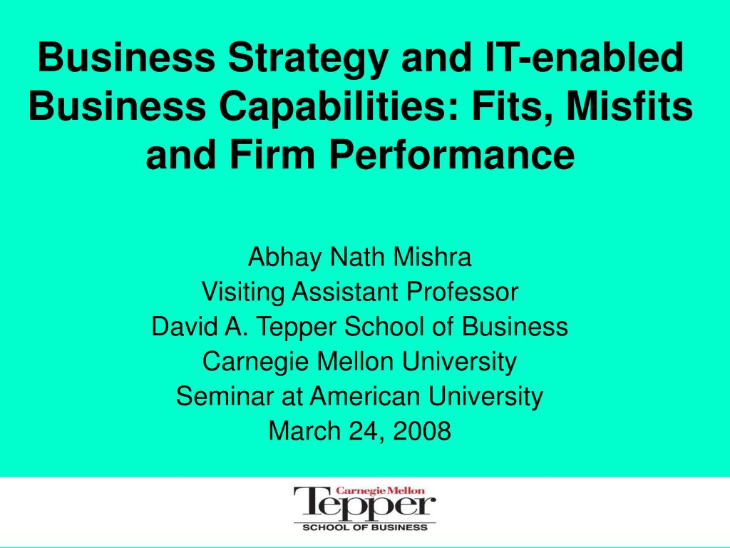 business strategy and it enabled business capabilities fits misfits and firm performance l.