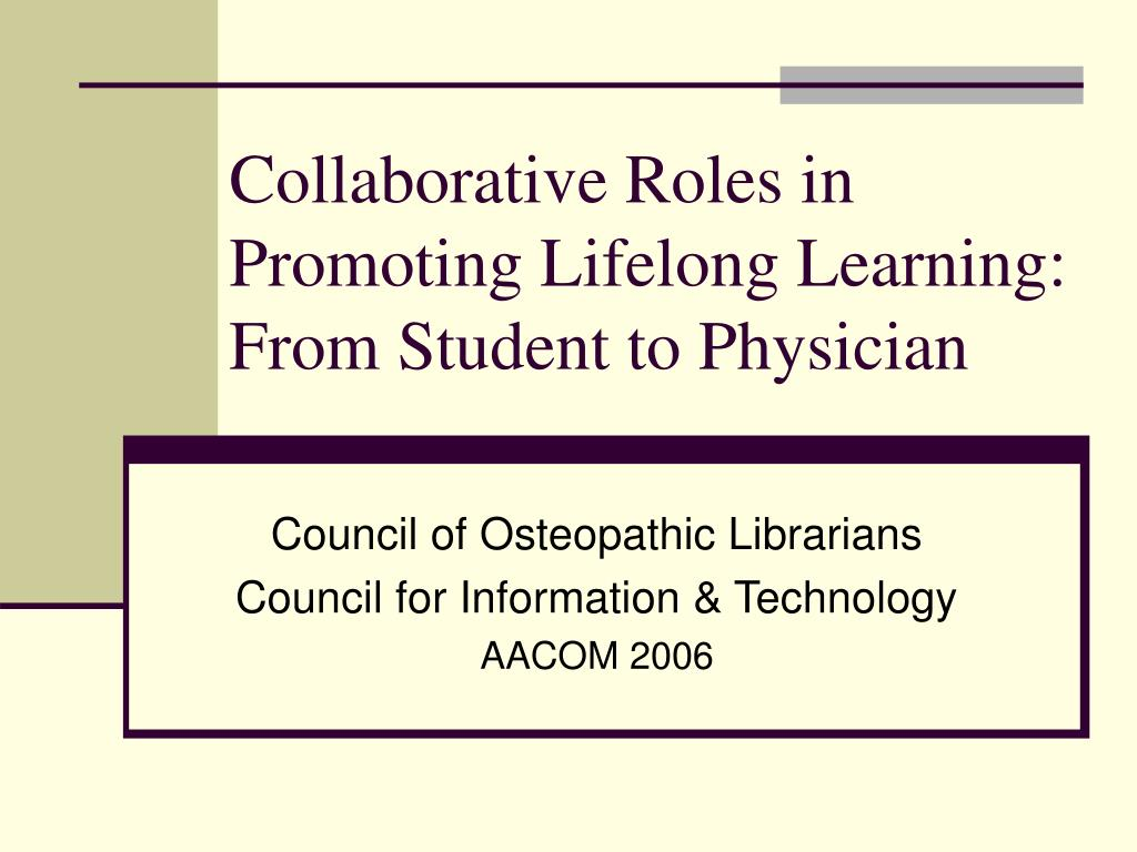 collaborative roles in promoting lifelong learning from student to physician l.