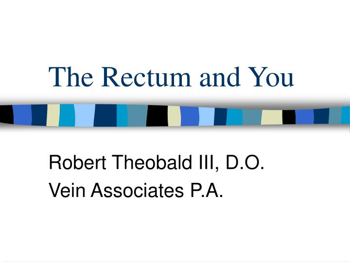 The rectum and you