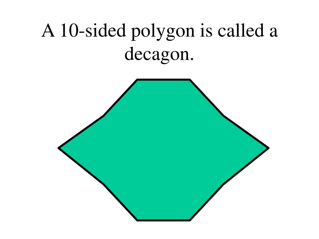 A 10-sided polygon is called a decagon.