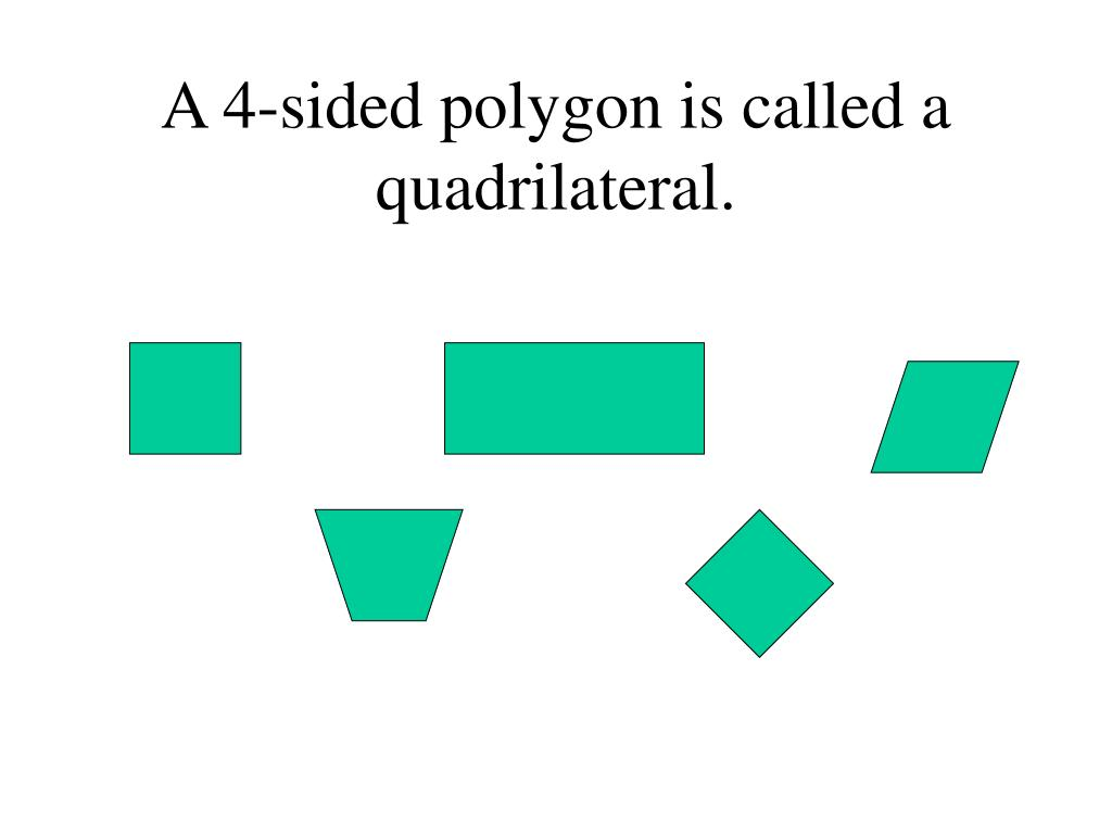 A 4-sided polygon is called a quadrilateral.
