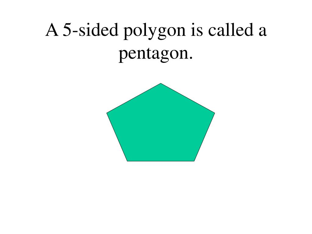 A 5-sided polygon is called a pentagon.
