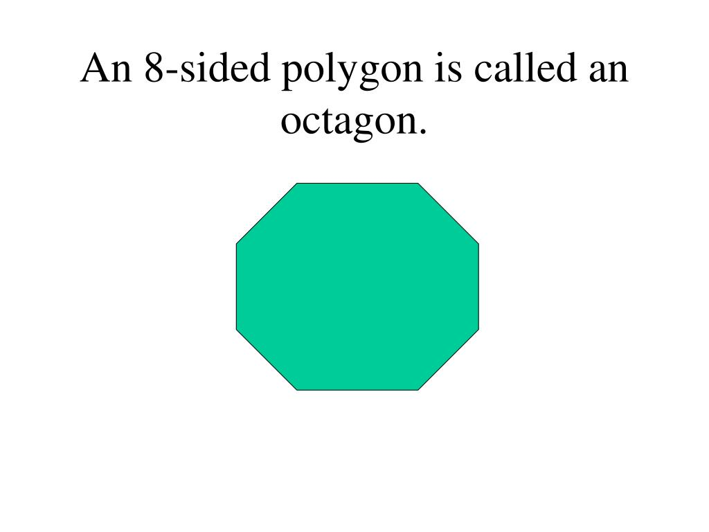 An 8-sided polygon is called an octagon.