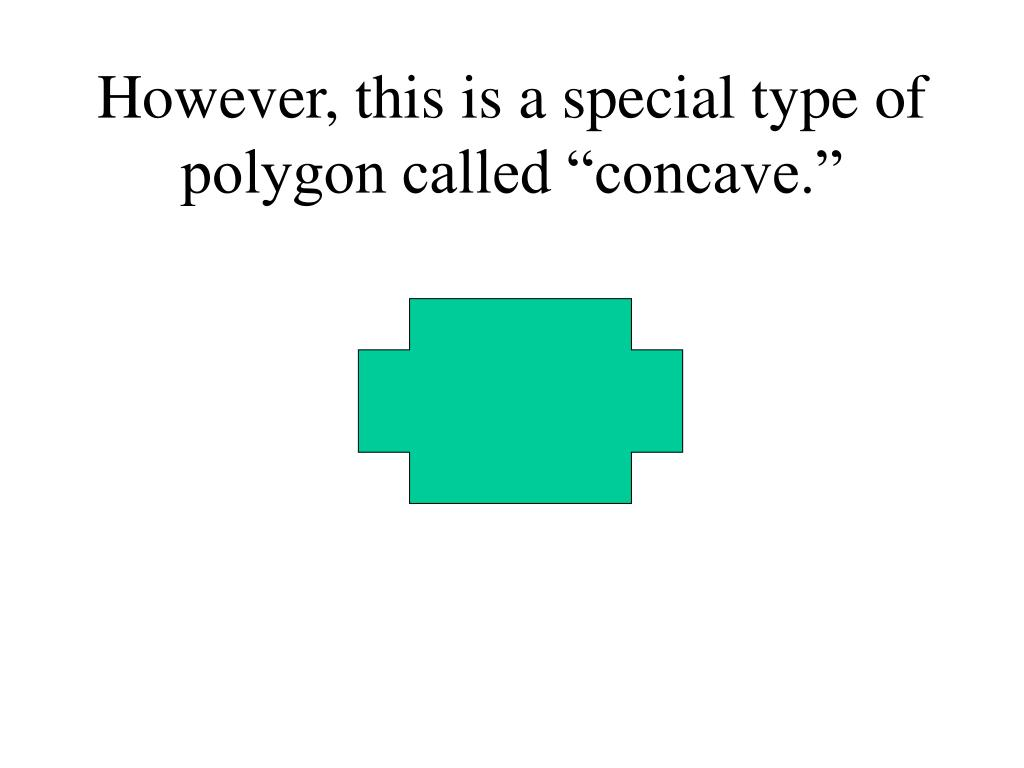 """However, this is a special type of polygon called """"concave."""""""