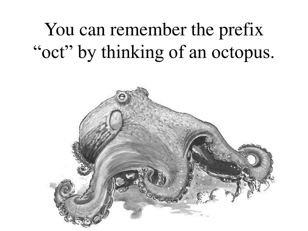 """You can remember the prefix """"oct"""" by thinking of an octopus."""
