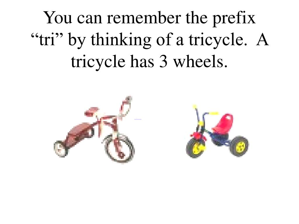 """You can remember the prefix """"tri"""" by thinking of a tricycle.  A tricycle has 3 wheels."""