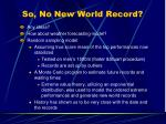 so no new world record